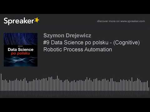 #9 Data Science po polsku - (Cognitive) Robotic Process Automation