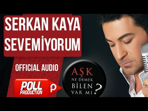Serkan Kaya - Sevemiyorum - ( Official Audio )
