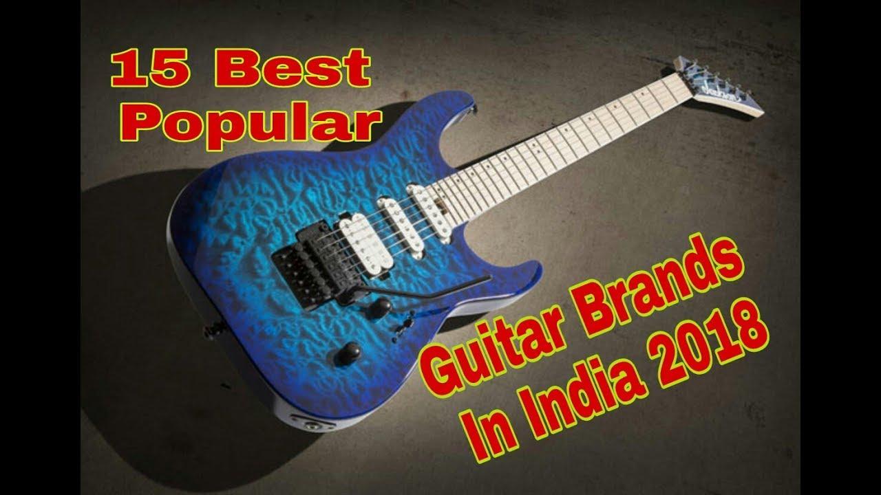 15 Best Popular Guitar Brands In India 2018 Youtube