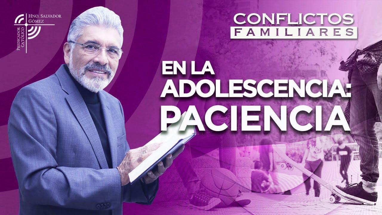 EN LA ADOLESCENCIA, PACIENCIA - Salvador Gómez Predicador Católico
