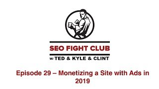SEO Fight Club Episode 29 - Monetizing a Site with Ads in 2019