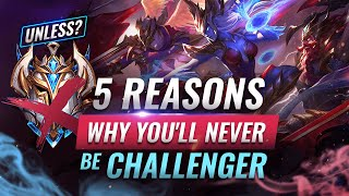 5 Reasons Why You'll NEVER Be Challenger & How You Can Change That - League of Legends