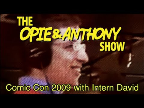 Opie & Anthony: Comic Con 2009 with Intern David, Sam & Eroc