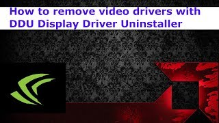 How to remove video driver with DDU Display Driver Uninstaller