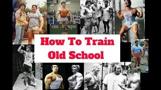 How To Train Like An Old School Bodybuilder