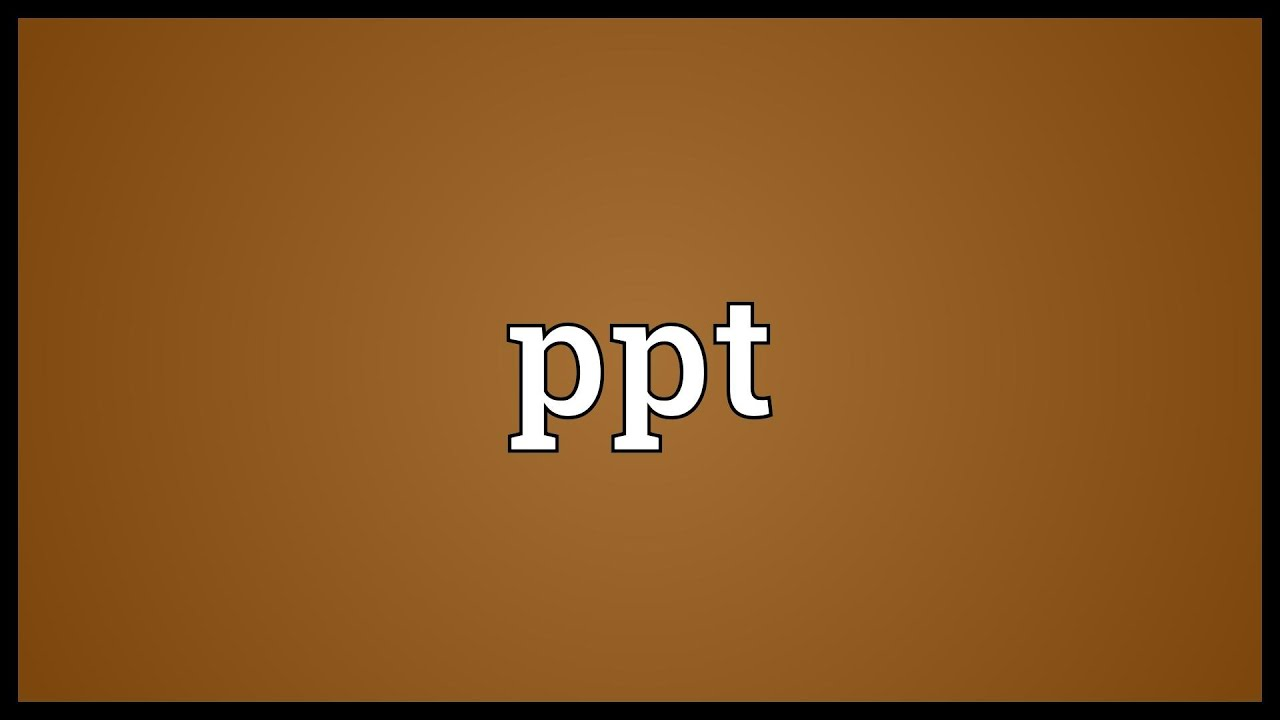 Ppt meaning youtube ppt meaning falaconquin