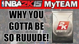 Pack Opening NBA 2K15 My Team - WHY YOU GOTTA BE SO RUDE? | 2k15 Pack Opening