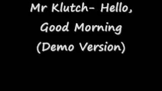 Mr Klutch- Hello, Good Morning (4th Q)