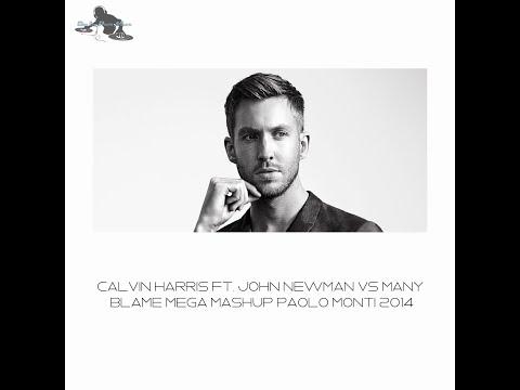 Calvin Harris ft  John Newman Vs Many-Blame-MEGA MASHUP Paolo Monti 2014