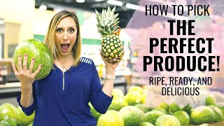 How to Pick tнe Perfect Produce! Watermelon, avocados, corn, pineapple, and more!