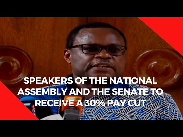 Speakers of the National Assembly and the Senate to receive a 30% pay cut