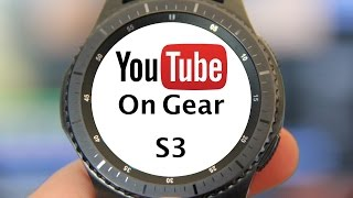 Youtube on Gear S3 (Youtube on a smartwatch?)