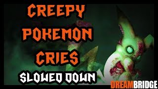 Pokemon cries slowed down are TERRIFYING!