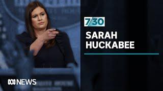 Former White House Press Secretary Sarah Huckabee Sanders | 7.30