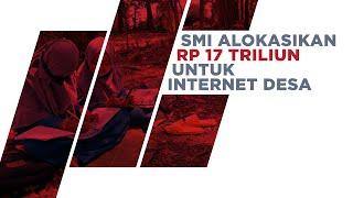 SMI Alokasikan Rp17 Triliun Untuk Internet Desa
