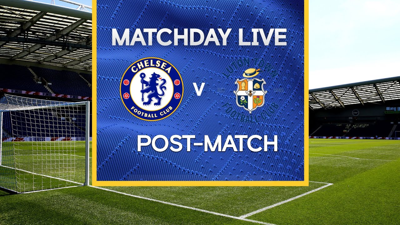 Matchday Live: Chelsea v Luton Town | Post-Match | FA Cup Matchday