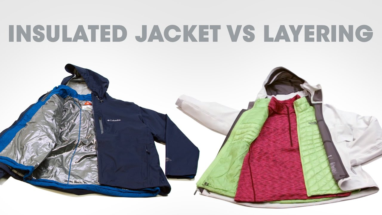 Insulated Jacket vs Layering