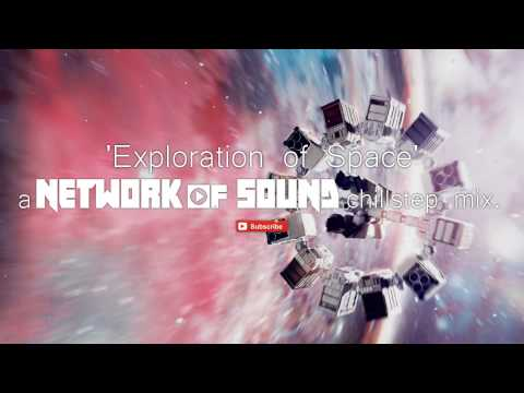 'Exploration of Space' a Network of Sound Chillstep Mix ♫ ♪ ▬