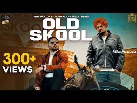 Old Skool Full  Prem Dhillon Ft Sidhu Moose Wala   Naseeb   Latest Punjabi Song 2020