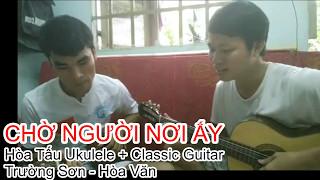 Chờ Người Nơi Ấy - Uyên Linh - Hòa Tấu Guitar + Ukulele - Trường Sơn - Hòa Văn