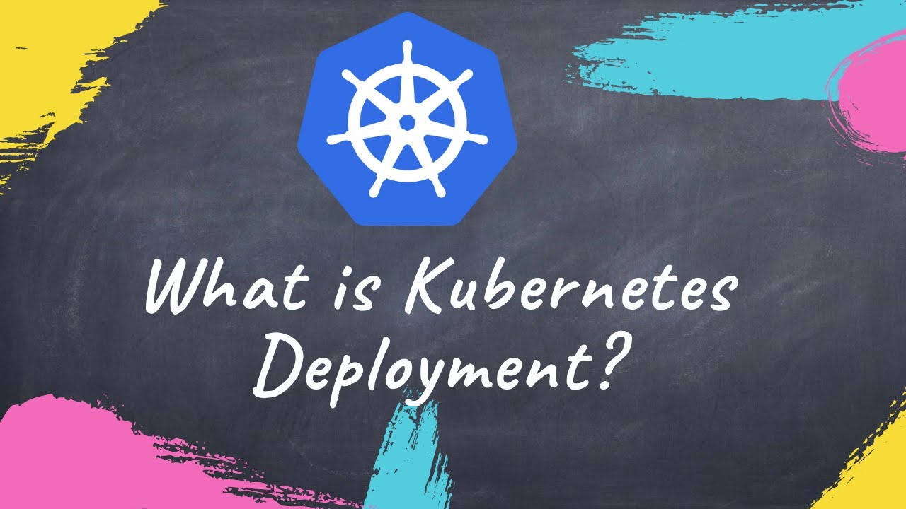 Kubernetes Deployment explained in 10 min