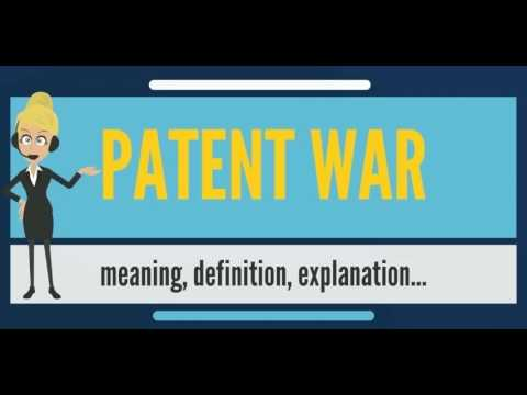 What is PATENT WAR? What does PATENT WAR mean? PATENT WAR meaning, definition & explanation