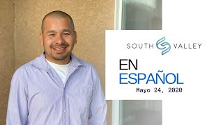 En Español - South Valley in Spanish 5 24 2020