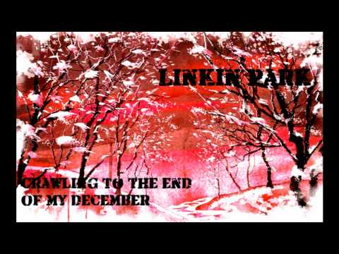 Linkin Park Crawling To The End Of My December(Mash up)