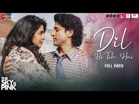 Dil Hi Toh Hai - Full Video   The Sky Is Pink   Priyanka Chopra Jonas, Farhan Akhtar   Arijit Singh
