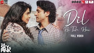 Dil Hi Toh Hai - Full Video | The Sky Is Pink | Priyanka Chopra Jonas, Farhan Akhtar | Arijit Singh
