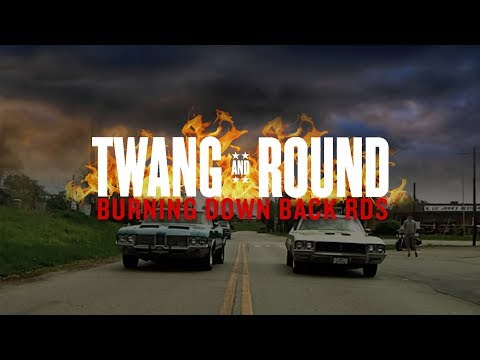 Twang and Round - Burning Down Back Rds [OFFICIAL VIDEO]