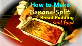 How To Make Banana Split Style Bread Pudding / Easy Recipe