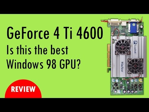 Is the GeForce 4 Ti 4600 the ultimate Windows 98 graphics card?