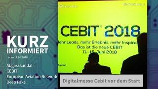 Kurz informiert vom 11.06.2018: Abgasskandal, CEBIT, European Aviation Network, Deep Fake