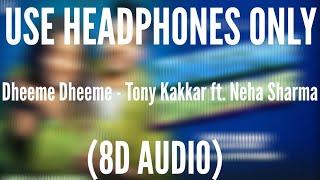 Dheeme Dheeme (8D AUDIO) - Tony Kakkar ft. Neha Sharma