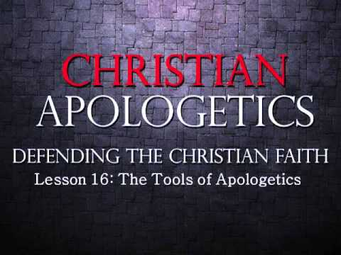 Christian Apologetics - Lesson 16 (The Tools of Apologetics)