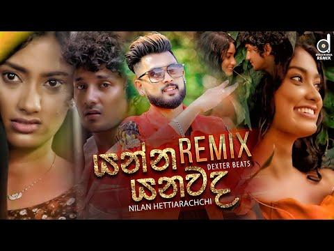 Yanna Yanawada (Remix) - Nilan Hettiarachchi (Dexter Beats)   Remix Songs 2020   Sinhala Remix Songs