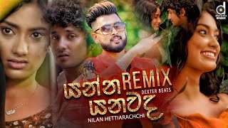 Gambar cover Yanna Yanawada (Remix) - Nilan Hettiarachchi (Dexter Beats) | Remix Songs 2020 | Sinhala Remix Songs