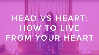 Head vs Heart: How to Live From Your Heart
