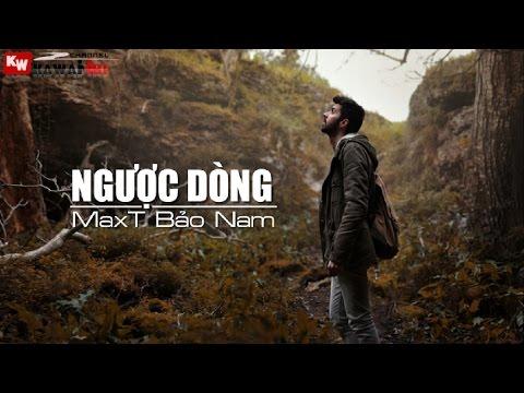 Ngược Dòng - MaxT Bảo Nam [ Video Lyrics ]