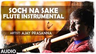 Soch Na Sake - Flute Instrumental | Ajay Prasanna | Amaal Mallik | Full Audio | T-Series classics