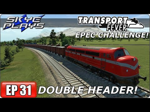 Transport Fever (Tycoon Game) Let's Play/Gameplay - EPEC Challenge Ep 31 - DOUBLE HEADER!