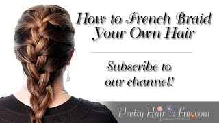 how to french braid your own hair   pretty hair is fun