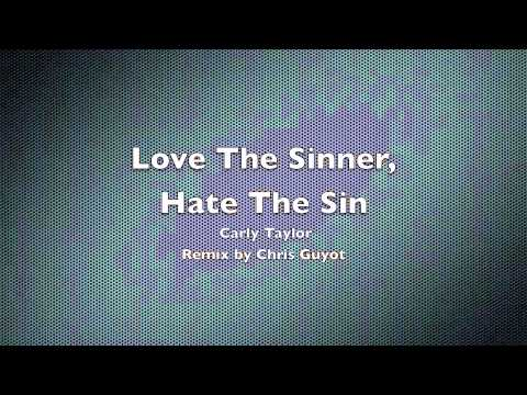 Love The Sinner, Hate The Sin [Carly Taylor REMIX ...
