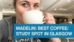Madelin: Best coffee/study spots in Glasgow