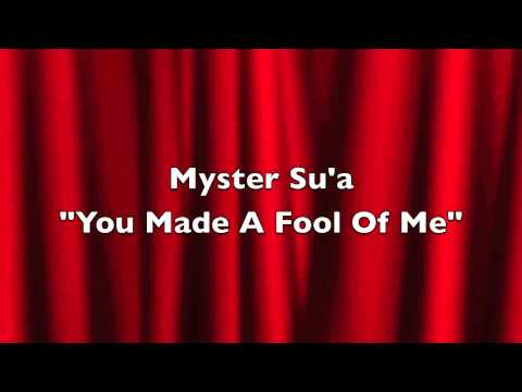 Myster Su'a-You Made A Fool of Me