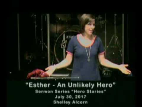"""""""Esther - An Unlikely Hero"""" - July 30, 2017"""