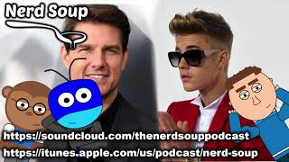 Justin Bieber Wants To Fight Tom Cruise! - The Nerd Soup Podcast