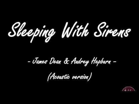 James Dean & Audrey Hepburn - Sleeping With Sirens ( Lyrics ) || Acoustic Version