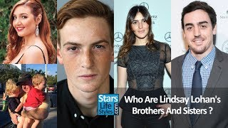 Who Are Lindsay Lohans Brothers And Sisters ? [2 Sisters And 4 Brothers] | Celebrity Siblings YouTube Videos